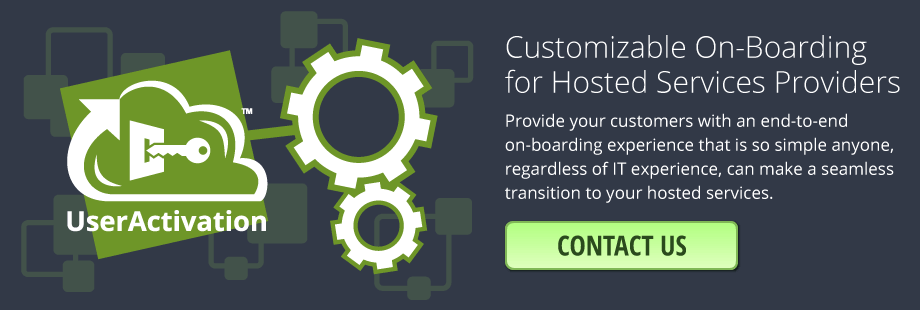 Customizable On-Boarding for Hosted Services Providers! Provide your customers with an end-to-end on-boarding experience that is so simple anyone, regardless of IT experience, can make a seamless transition to your hosted services.